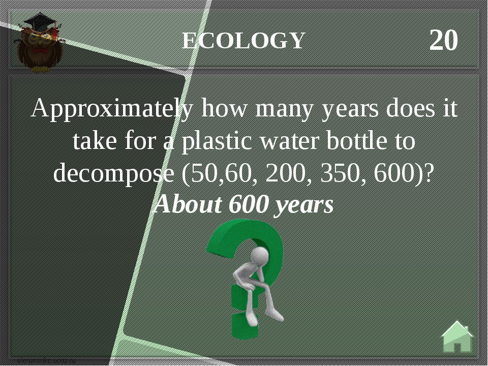 ECOLOGY 20 About 600 years Approximately how many years does it take for a pl...