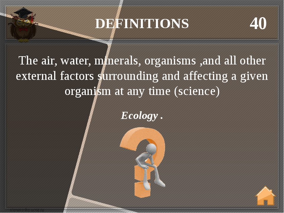 DEFINITIONS 40 Ecology . The air, water, minerals, organisms ,and all other e...