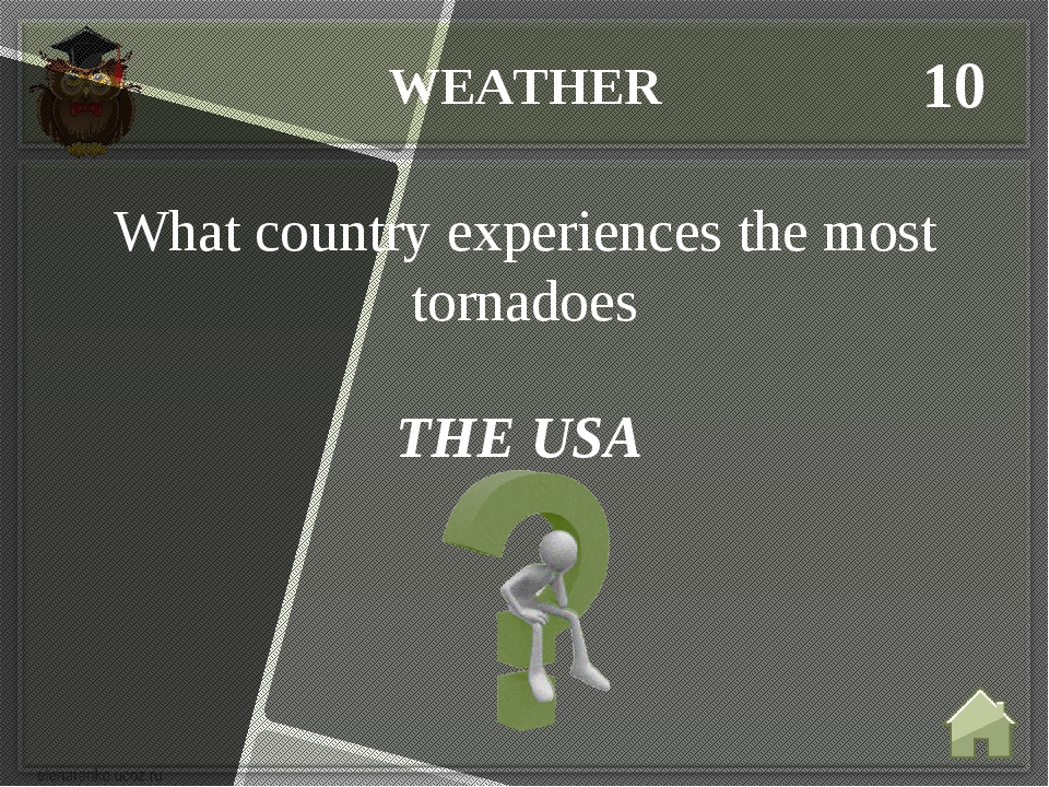 WEATHER 10 THE USA What country experiences the most tornadoes