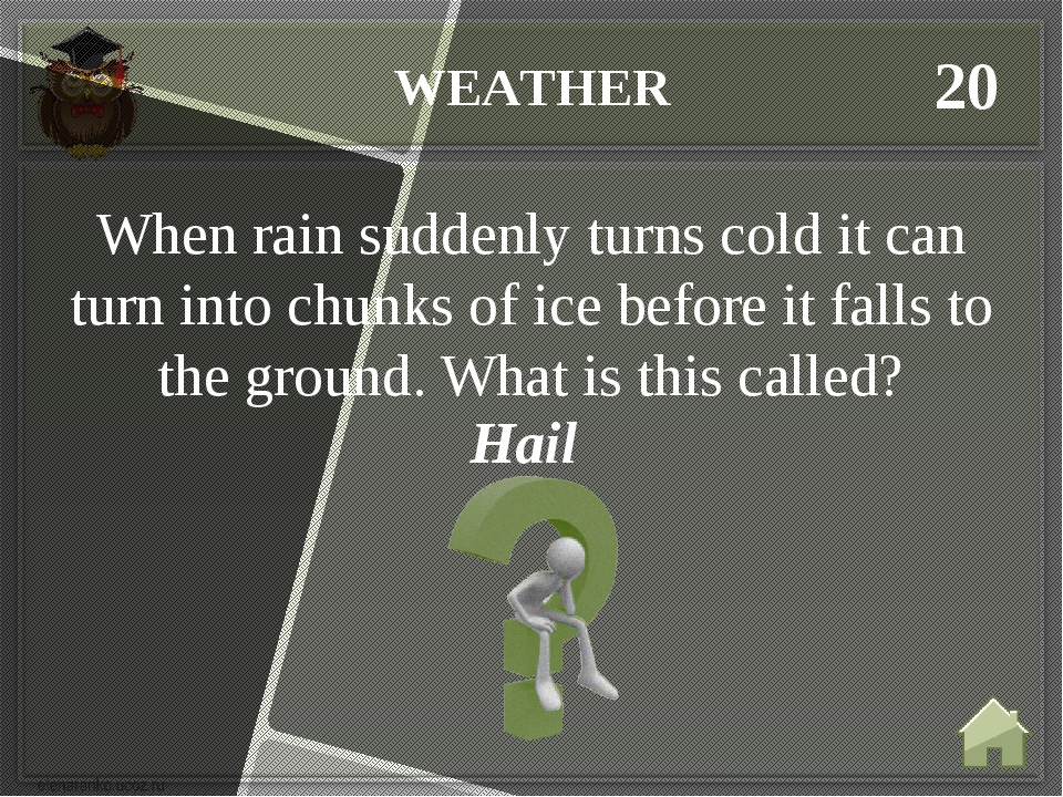 WEATHER 20 Hail When rain suddenly turns cold it can turn into chunks of ice...