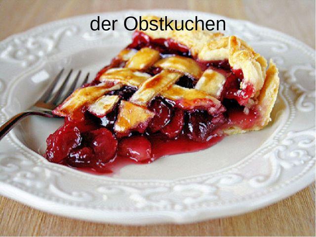 der Obstkuchen