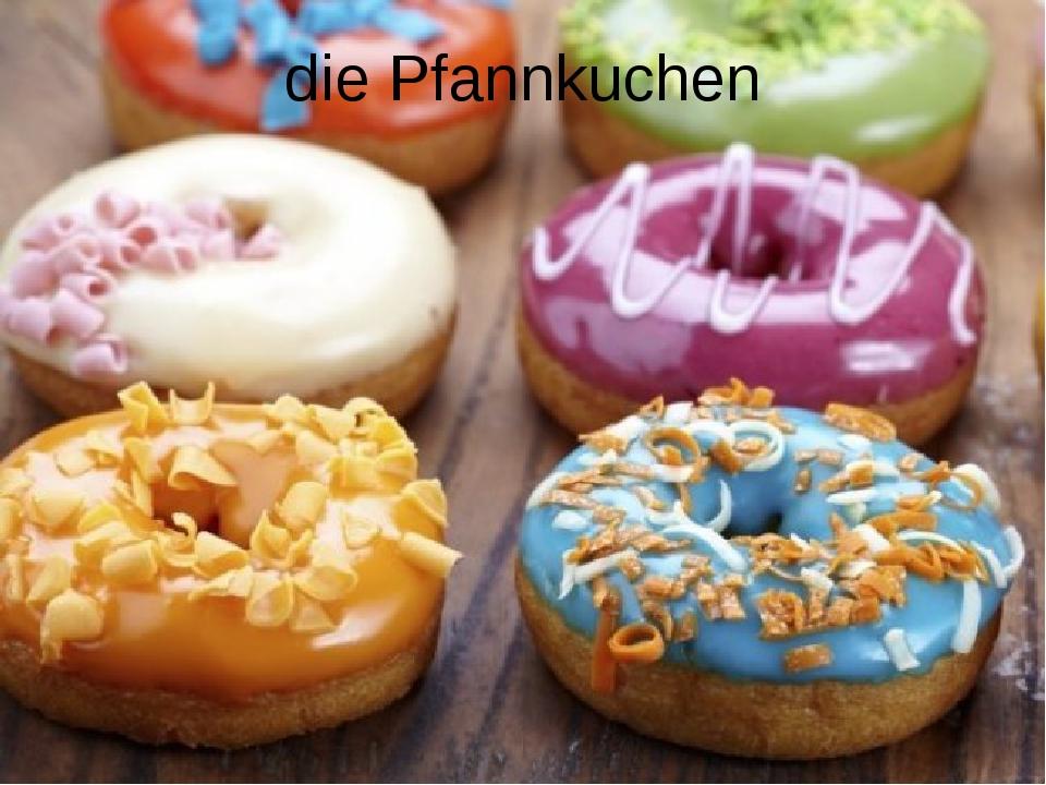 die Pfannkuchen