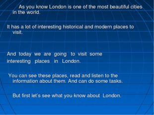 As you know London is one of the most beautiful cities in the world. It ha