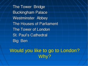 Would you like to go to London? Why? The Tower Bridge Buckingham Palace Westm
