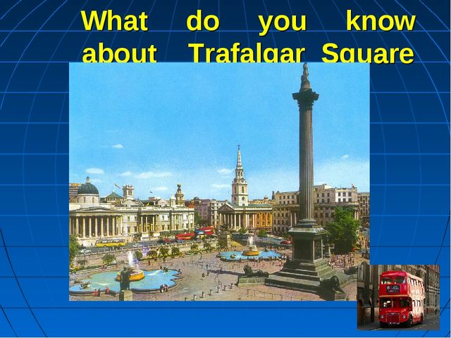 What do you know about Trafalgar Square