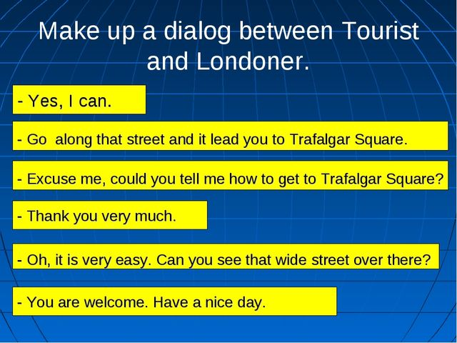 Make up a dialog between Tourist and Londoner. - Yes, I can. - Excuse me, cou...