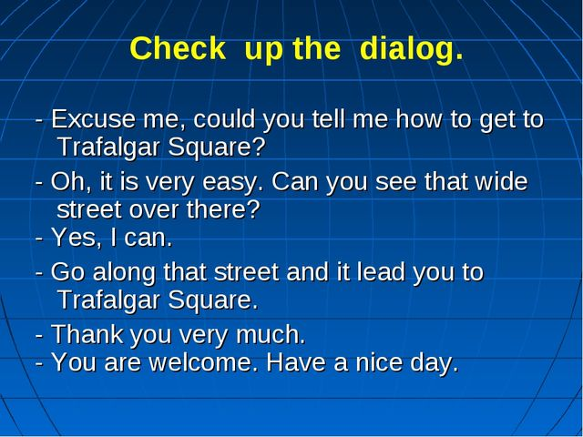 Check up the dialog. - Excuse me, could you tell me how to get to Trafalgar S...