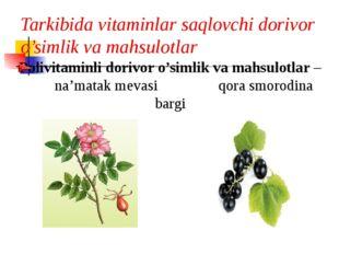 Tarkibida vitaminlar saqlovchi dorivor o'simlik va mahsulotlar Polivitaminli