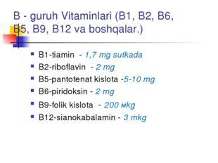 B - guruh Vitaminlari (В1, В2, В6, В5, В9, В12 va boshqalar.) В1-tiamin - 1,7