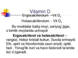Vitamin D Егgocalciferolum –Vit D2 Ноlaecalciferolum - Vit D3 Bu moddalar b