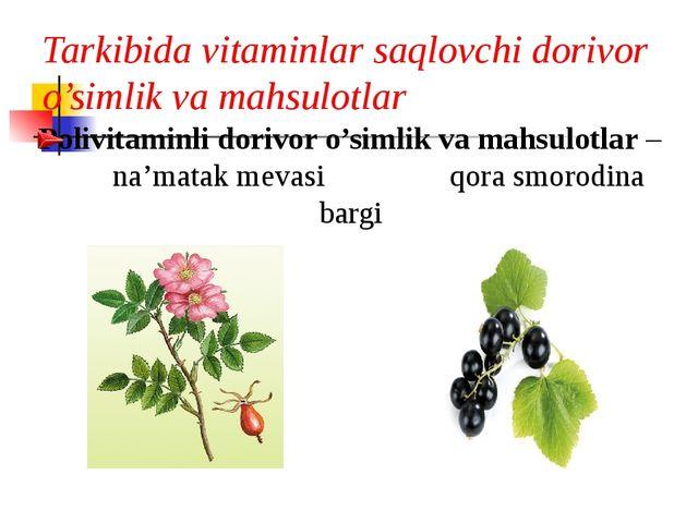Tarkibida vitaminlar saqlovchi dorivor o'simlik va mahsulotlar Polivitaminli...