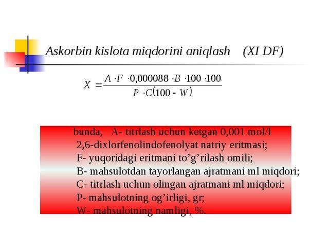 Askorbin kislota miqdorini aniqlash (XI DF) bunda, A- titrlash uchun ketgan 0...