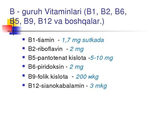 B - guruh Vitaminlari (В1, В2, В6, В5, В9, В12 va boshqalar.) В1-tiamin - 1,7...