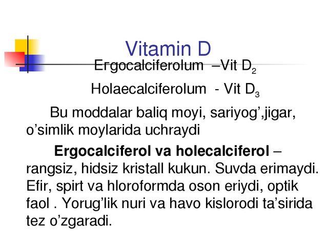 Vitamin D Егgocalciferolum –Vit D2 Ноlaecalciferolum - Vit D3 Bu moddalar b...