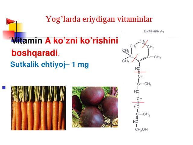 Yog'larda eriydigan vitaminlar Vitamin A ko'zni ko'rishini boshqaradi. Sutka...