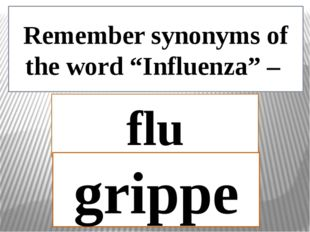 "Remember synonyms of the word ""Influenza"" – flu grippe"