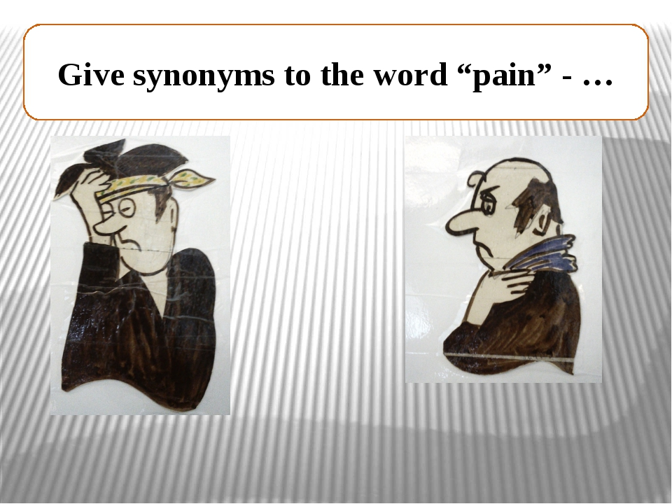 "Give synonyms to the word ""pain"" - …"
