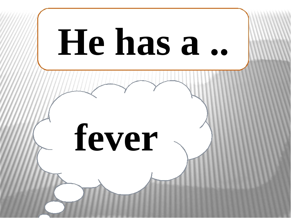 fever He has a ..