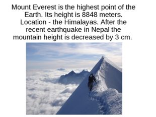 Mount Everest is the highest point of the Earth. Its height is 8848 meters. L