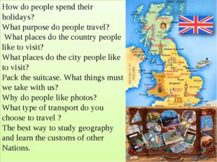 How do people spend their holidays? What purpose do people travel? What place
