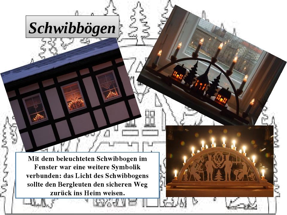 Mit dem beleuchteten Schwibbogen im Fenster war eine weitere Symbolik verbund...