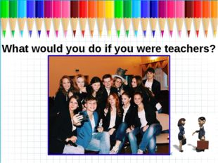 What would you do if you were teachers?
