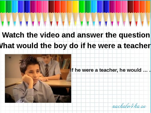 Watch the video and answer the question: What would the boy do if he were a t...