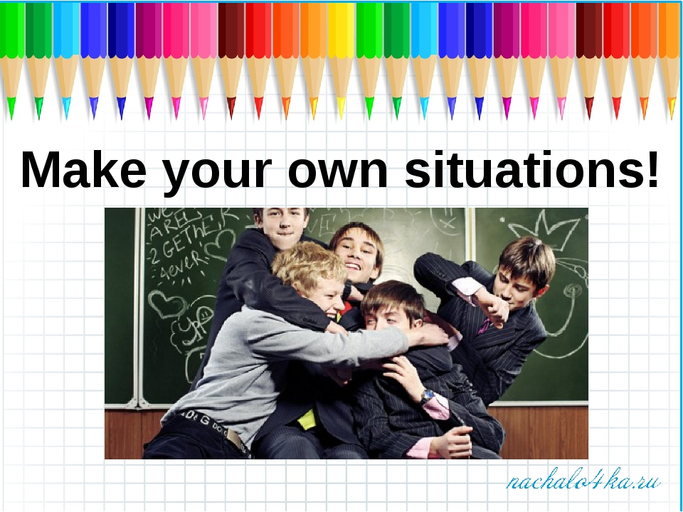 Make your own situations!