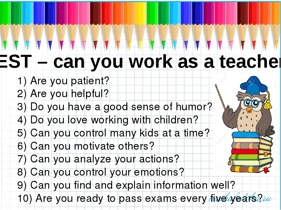 TEST – can you work as a teacher? 1) Are you patient? 2) Are you helpful? 3)...