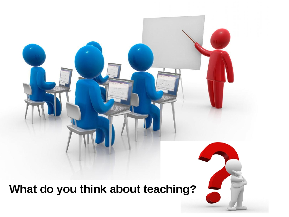 What do you think about teaching?