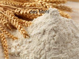 das Mehl