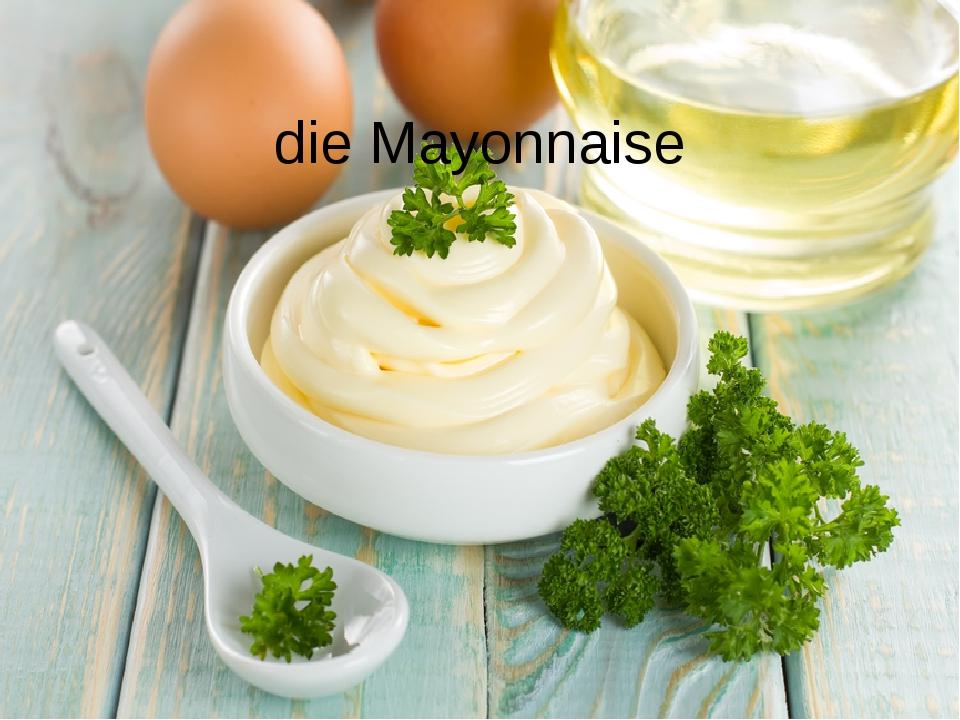die Mayonnaise