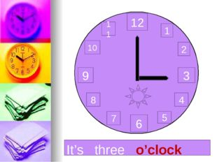 12 3 6 9 1 2 11 10 8 7 4 5 It's three o'clock