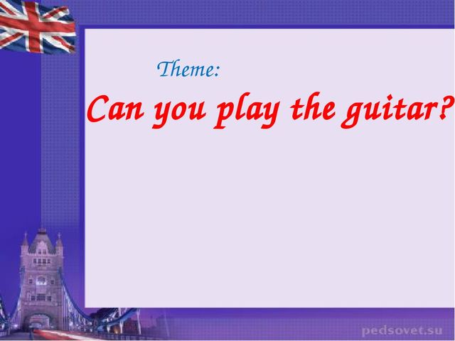 Theme: Can you play the guitar?