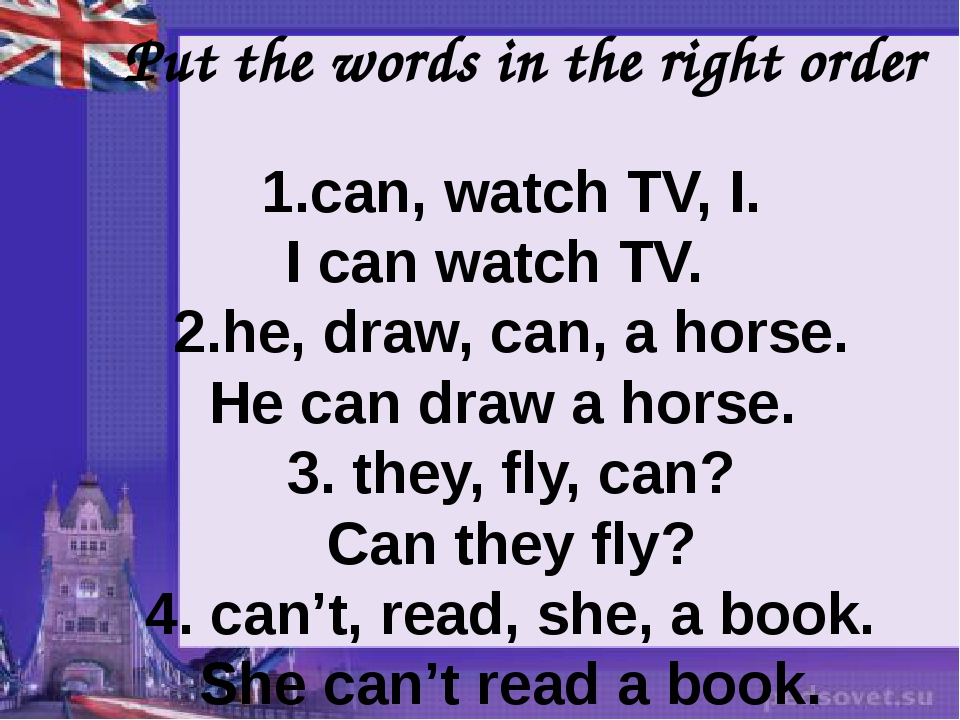 Put the words in the right order 1.can, watch TV, I. I can watch TV. 2.he, d...