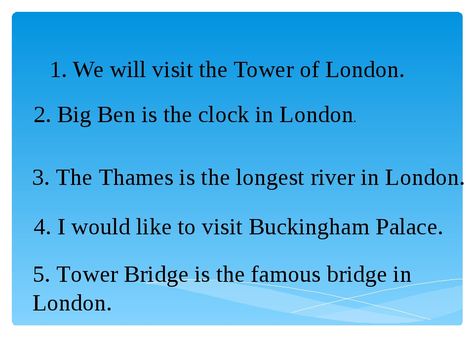 1. We will visit the Tower of London. 2. Big Ben is the clock in London. 3. T...