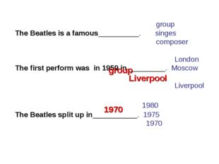 group The Beatles is a famous__________. singes composer London The first pe