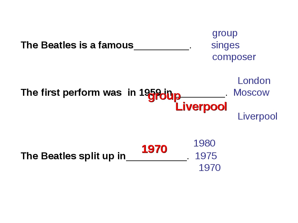 group The Beatles is a famous__________. singes composer London The first pe...