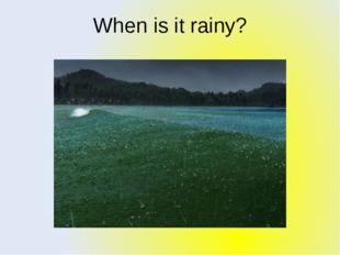When is it rainy?