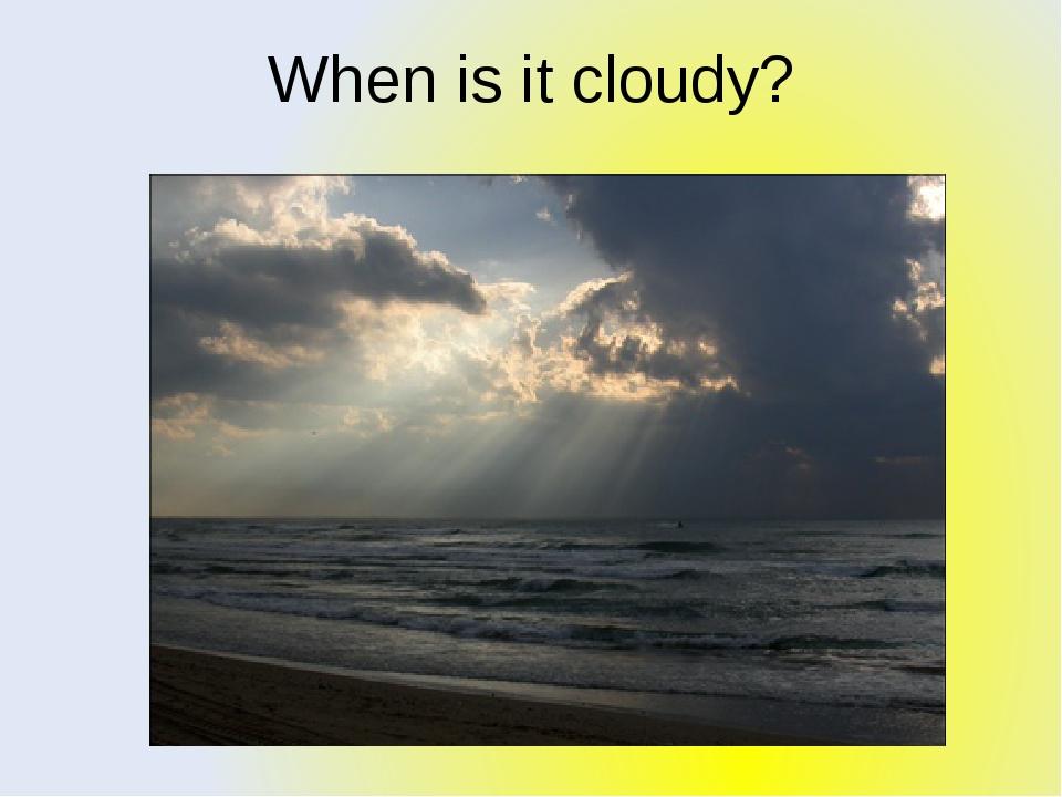 When is it cloudy?