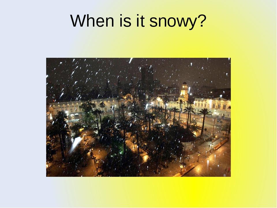 When is it snowy?
