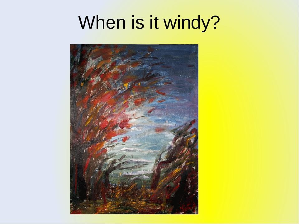 When is it windy?