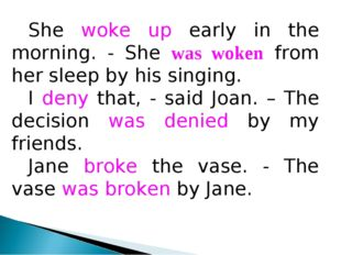 She woke up early in the morning. - She was woken from her sleep by his singi