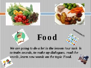 Food We are going to do a lot in the lesson /our task is to train sounds, to
