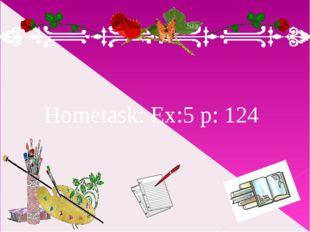 Hometask: Ex:5 p: 124