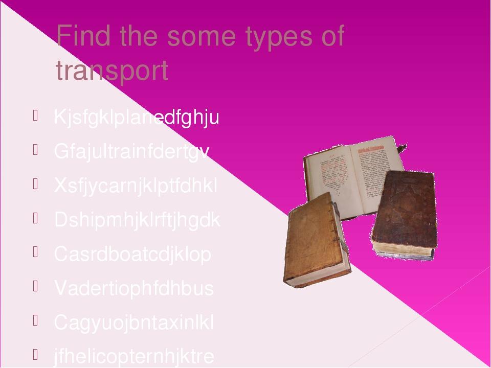 Find the some types of transport Kjsfgklplanedfghju Gfajultrainfdertgv Xsfjyc...