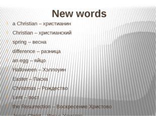 New words a Christian – христианин Christian – христианский spring – весна di