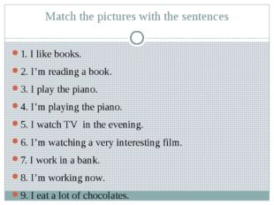 Match the pictures with the sentences 1. I like books. 2. I'm reading a book.