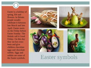 Easter symbols Easter is a holiday of spring, life and flowers. In Britain pe