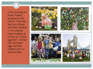 Easter egg hunt In the morning on Easter Sunday people go to the church. Afte